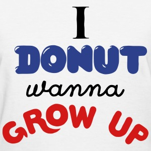 I Donut Wanna Grow Up T-Shirts - Women's T-Shirt