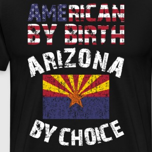 American By Birth Arizona By Choice State Flag T-Shirts - Men's Premium T-Shirt