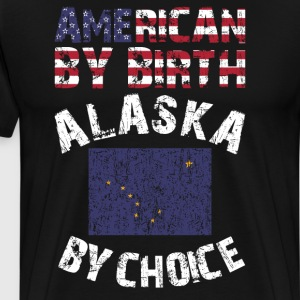 American by Birth Alaska by Choice T-Shirts - Men's Premium T-Shirt
