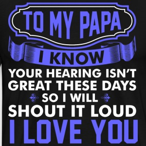 To My Papa I Love You T-Shirts - Men's Premium T-Shirt