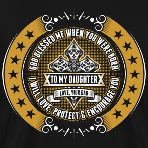 God Blessed Me When You Were Born To My Daughter T-Shirts - Men's Premium T-Shirt