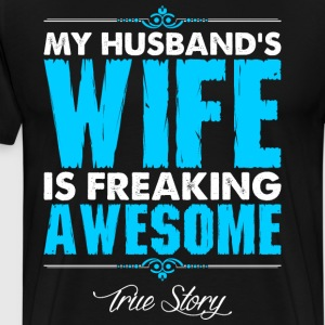 My Husbands Wife Is Freaking Awesome T-Shirts - Men's Premium T-Shirt