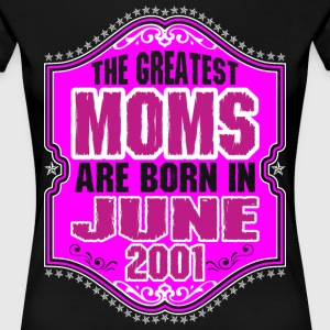 The Greatest Moms Are Born In June 2001 T-Shirts - Women's Premium T-Shirt