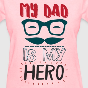 My Dad Is My Hero T-Shirts - Women's T-Shirt