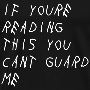 If you're reading this you can't guard me T-Shirts - Men's Premium T-Shirt
