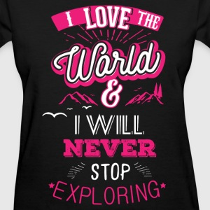 I Love the world and i will never stop exploring T-Shirts - Women's T-Shirt