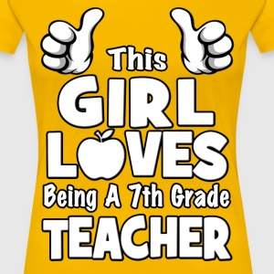This Girl Loves Being A 7th Grade Teacher T-Shirts - Women's Premium T-Shirt