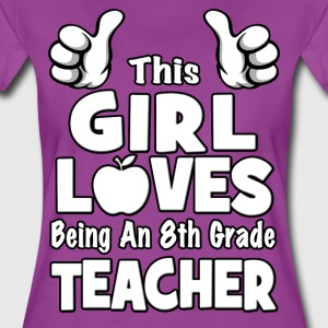 This Girl Loves Being An 8th Grade Teacher T-Shirts - Women's Premium T-Shirt