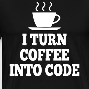 I Turn Coffee Into Code T-Shirts - Men's Premium T-Shirt