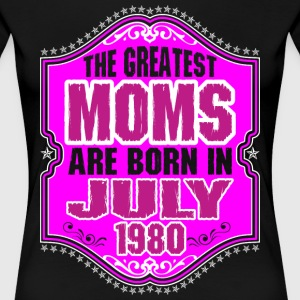 The Greatest Moms Are Born In July 1980 T-Shirts - Women's Premium T-Shirt
