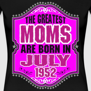 The Greatest Moms Are Born In July 1952 T-Shirts - Women's Premium T-Shirt