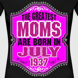 The Greatest Moms Are Born In July 1937 T-Shirts - Women's Premium T-Shirt