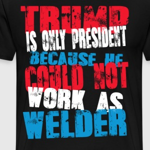 welder Trump T-Shirt - Men's Premium T-Shirt