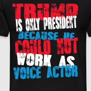voice actor Trump T-Shirt - Men's Premium T-Shirt