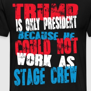 stage crew Trump T-Shirt - Men's Premium T-Shirt