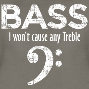 BASS - I won't cause any Treble T-Shirts - Women's Premium T-Shirt