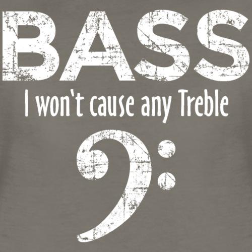 BASS - I won't cause any Treble