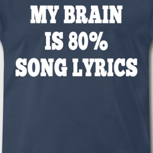 My Brain Is 80% Song Lyrics T-Shirts - Men's Premium T-Shirt