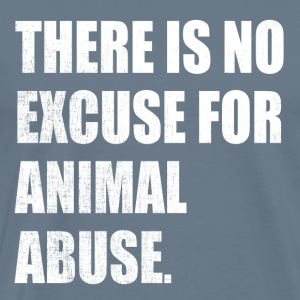 No Excuse for Animal Abuse - Men's Premium T-Shirt