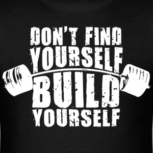 Don't Find Yourself, Build Yourself T-Shirts - Men's T-Shirt