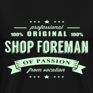 Shop Foreman Passion T-Shirt - Men's Premium T-Shirt