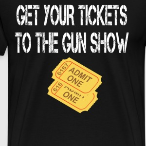 Get Your Tickets To The Gun Show T-Shirts - Men's Premium T-Shirt