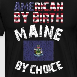 American By Birth Maine By Choice State Flag T-Shirts - Men's Premium T-Shirt