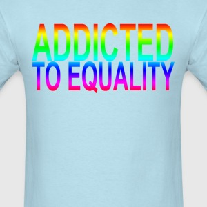 addicted_to_equality_ - Men's T-Shirt