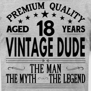 VINTAGE DUDE AGED 18 YEARS T-Shirts - Men's T-Shirt by American Apparel