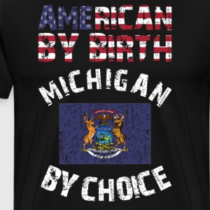 American By Birth Michigan By Choice State Flag T-Shirts - Men's Premium T-Shirt
