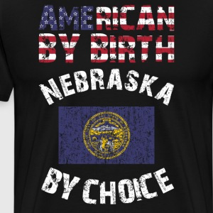 American By Birth Nebraska By Choice State Flag  T-Shirts - Men's Premium T-Shirt