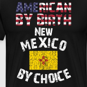 American By Birth New Mexico By Choice State Flag  T-Shirts - Men's Premium T-Shirt