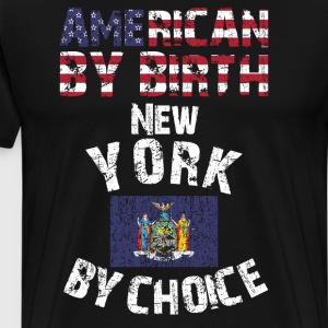 American By Birth New York By Choice State Flag  T-Shirts - Men's Premium T-Shirt