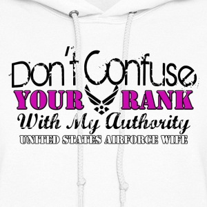 DON'T CONFUSE YOUR RANK WITH MY AUTHORITY! - Women's Hoodie