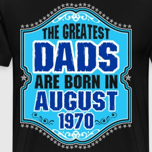 The Greatest Dads Are Born In August 1970 T-Shirts - Men's Premium T-Shirt