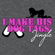 I MAKE HIS DOG TAGS JINGLE (Pink)