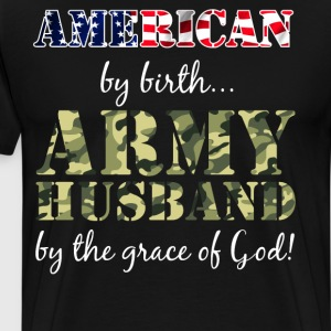 American by Birth Army Husband Grace of God Shirt T-Shirts - Men's Premium T-Shirt