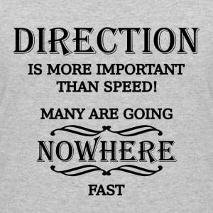 Direction is more important than speed T-Shirts - Women's 50/50 T-Shirt