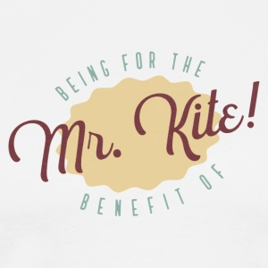 Being for the Benefit of Mr. Kite! T-Shirt - Men's Premium T-Shirt