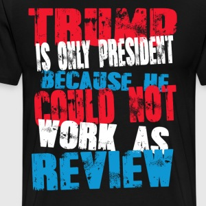 review Trump T-Shirt - Men's Premium T-Shirt