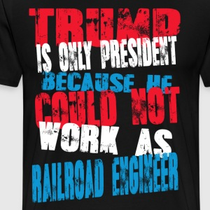 railroad engineer Trump T-Shirt - Men's Premium T-Shirt