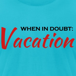 When in doubt: Vacation T-Shirts - Men's T-Shirt by American Apparel