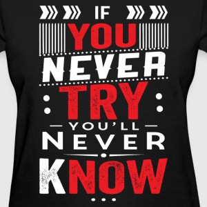 IF YOU NEVER TRY YOU WILL NEVER KNOW T-Shirts - Women's T-Shirt