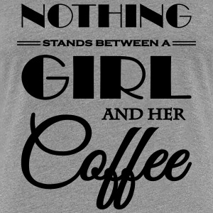 Nothing stands between a girl and her coffee T-Shirts - Women's Premium T-Shirt