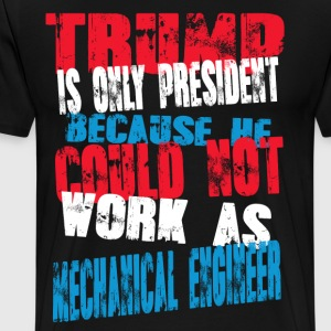 mechanical engineer Trump T-Shirt - Men's Premium T-Shirt