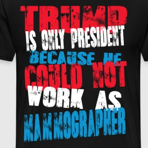 mammographer Trump T-Shirt - Men's Premium T-Shirt