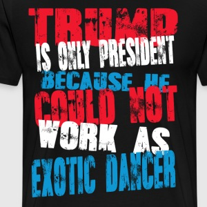 exotic dancer Trump T-Shirt - Men's Premium T-Shirt