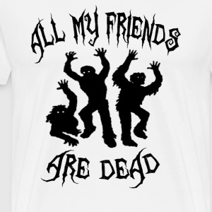 All My Friends Are Dead T-Shirts - Men's Premium T-Shirt