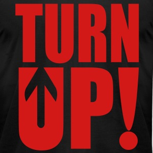 Turn Up! T-Shirts - Men's T-Shirt by American Apparel