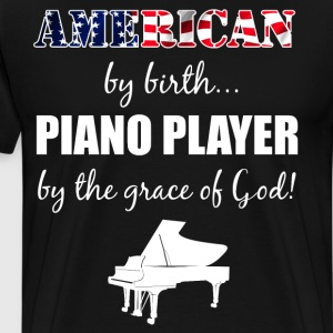 American by Birth Piano Player Grace of God T-Shirts - Men's Premium T-Shirt